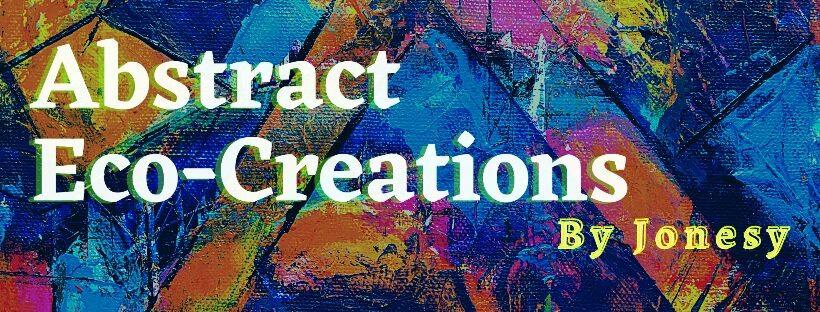 Abstract Eco-Creations by Artfully Jonesy